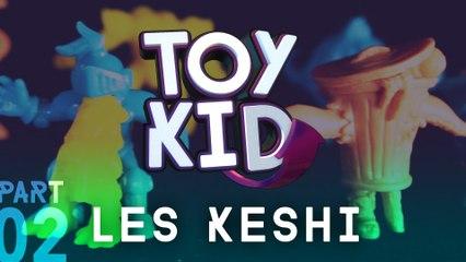 Les KESHI part2 - TOYKID #2