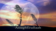 ISLAMIC VIDEOS _ Asthagfirullah Nasheed by Sheik Mishary Rashid Al Affasy