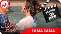 Siti Badriah - Behind The Scenes Video Klip Sama Sama - Nagaswara