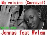 Ma voisine - Jonnas feat Wylem (carnaval 2012)
