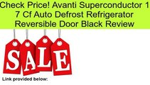 Avanti Superconductor 1 7 Cf Auto Defrost Refrigerator Reversible Door Black Review