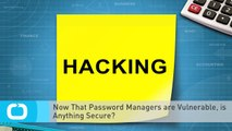 Now That Password Managers are Vulnerable, is Anything Secure?