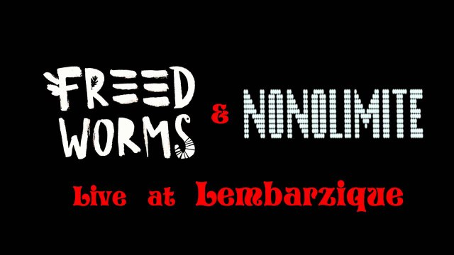 Freed Worms & Nonolimite @ Lembarzique