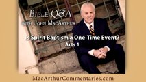 Is Spirit Baptism a One-Time Event? (Acts 1) John MacArthur