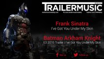 Batman: Arkham Knight - E3 2015 Trailer Music | I've Got You Under My Skin (Frank Sinatra - I've Got You Under My Skin)
