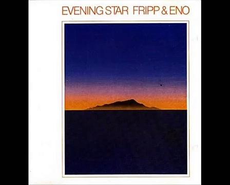 Fripp & Eno – Evening Star – Evening Star