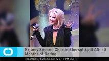Britney Spears, Charlie Ebersol Split After 8 Months of Dating