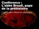 """Breuil et le Périgord (L'abbé Breuil, """"pape"""" de la Préhistoire 8/11)"""