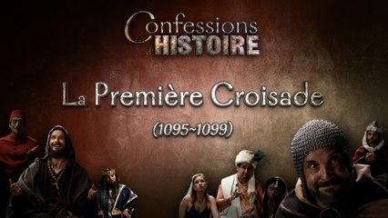 La Première Croisade - Confessions d'Histoire - Baudouin 1er, Kiliç Arslan, Alexis Comnène