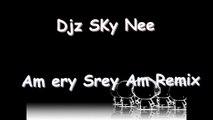 Djz Skynee Am Ery srey Am remix | Dj SKynee remix song | khmer remix 2015