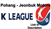 Pohang – Jeonbuk Motors Live Stream