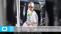 Arnold Schwarzenegger Reveals What He Really Thinks of Miley Cyrus