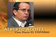 Entrevista Alberto Acosta sobre Caso EL UNIVERSO