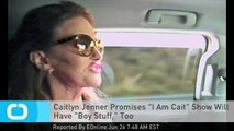 "Caitlyn Jenner Promises ""I Am Cait"" Show Will Have ""Boy Stuff,"" Too"