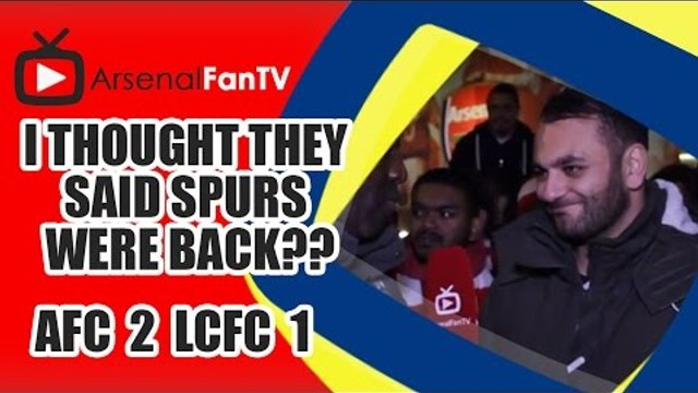I Thought They Said Spurs Were Back?? - Arsenal 2 Leicester City 1
