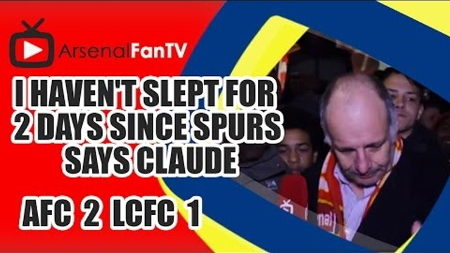 I Haven't Slept For 2 Days Since Spurs says Claude - Arsenal 2 Leicester City 1