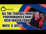 All the terrible away performances have been erased today - Man City 0 Arsenal 2