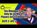 The Manager Can Only Do So Much, Players Are To Blame!!! - Stoke City 3 Arsenal 2