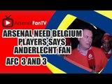 Arsenal Need Belgium Players Says Anderlecht Fan - Arsenal 3 Anderlecht 3