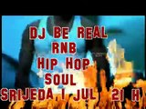 DJ BE REAL -RNB-HIP HOP -SOUL SRIJEDA 1 JUL 2015