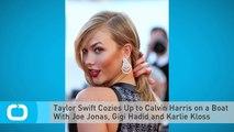 Taylor Swift Cozies Up to Calvin Harris on a Boat With Joe Jonas, Gigi Hadid and Karlie Kloss