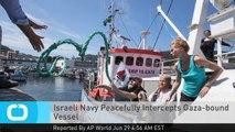 Israeli Navy Peacefully Intercepts Gaza-bound Vessel