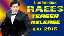 ShahRukh Khan Starrer Raees Teaser To Release This EID