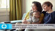 Get Your Popcorn Ready, New Shows and Movies Coming to Streaming in July