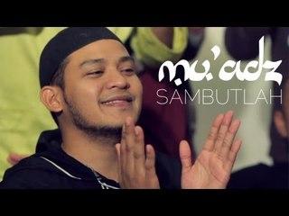 Mu'adz - Sambutlah (Official Music Video)