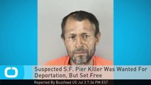 Suspected S.F. Pier Killer Was Wanted For Deportation, But Set Free