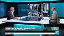History's worst tragedies: Would you have resisted?