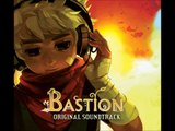 Bastion - Build That Wall (Zia's Theme)/Mother, I'm Here (Zulf's Theme)/Setting Sail, Coming Home