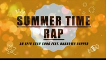 SUMMER TIME RAP ( AN EPIC EUAN SONG FEAT. UNKNOWN RAPPER.