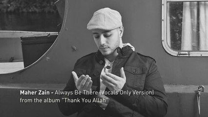 Maher Zain Always Be There Vocals Only Lyrics Dailymotion Video