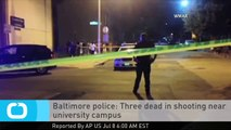 Baltimore Police: Three Dead in Shooting Near University Campus