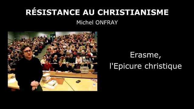 ERASME, L'EPICURE CHRISTIQUE - Michel ONFRAY