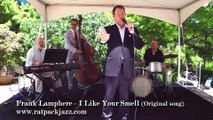 """""""I Like Your Smell"""" Frank Lamphere original song, Rat Pack Jazz Publishing"""