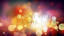 TOP FUNNY VIDEOS 2015 2
