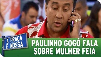 Paulinho Gogó fala sobre mulher feia