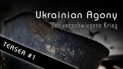 Ukrainian Agony - Der verschwiegene Krieg (Teaser #1)