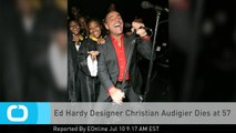 Ed Hardy Designer Christian Audigier Dies at 57
