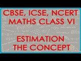 Estimation   The Concept - CBSE ICSE NCERT Maths Class VI