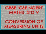 Conversion of Measuring Units   Length, Weight and Volume Based  - CBSE ICSE NCERT Maths Class VI