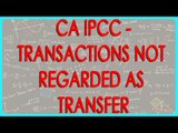 CA IPCC -Transactions not regarded as a Transfer   VI