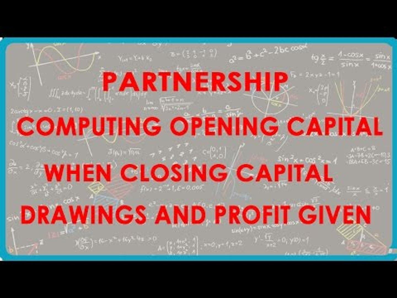 1063. Partnership- Computing opening capital when closing capital, drawings and profits given