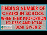 Finding Number of chairs in school when their proportion to desk, and total desk given2