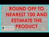 1221. CBSE Class VI maths,  ICSE Class VI maths -  Round off to nearest 100 and estimate the Product