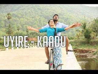 Uyire - Kaadu - Official Full Video Song   Madhu Iyer   K   Viddarth,Samuthirakani,Samskruthy