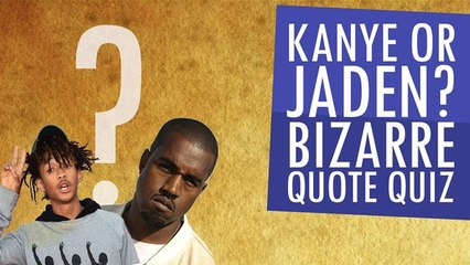 Kanye or Jaden? Bizarre Quote Quiz