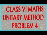 Class VI - Online Maths for CBSE, ICSE, NCERT  - Unitary method - Problem 4